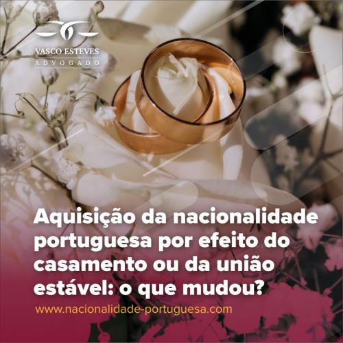 Aquisição da nacionalidade portuguesa por efeito do casamento ou da união estável: o que mudou?
